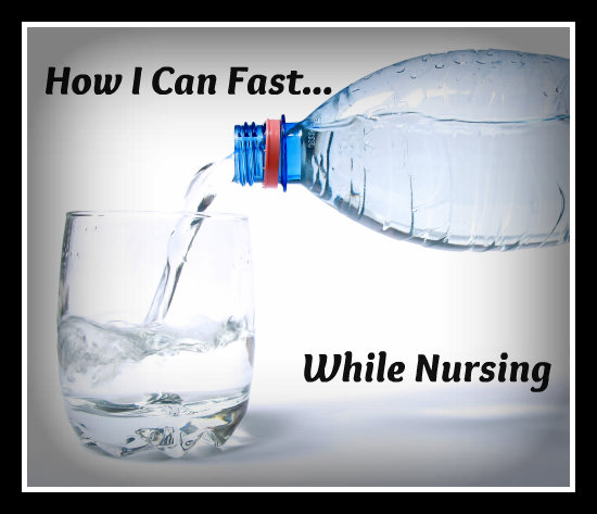 How I Can Fast While Nursing