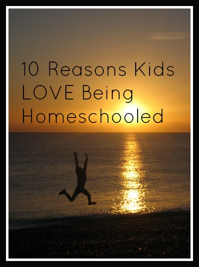 10 Reasons Kids LOVE Being Homeschooled