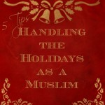 5 Tips - Handling the Holidays as a Muslim - www.MiddleWayMom.com