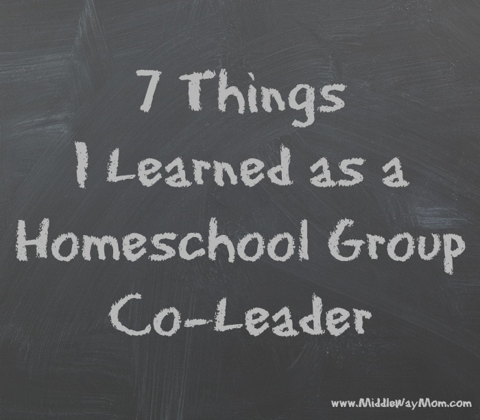 7 Things I Learned as a Homeschool Group Co-Leader - www.MiddleWayMom.com