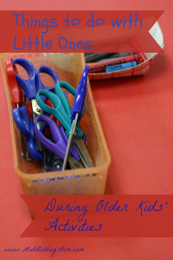 Things to do with little ones during older kids' activities - www.MiddleWayMom.com