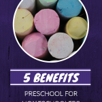 5 Benefits of Preschool for Homeschoolers