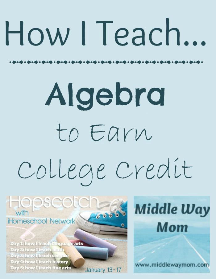 How I Teach Algebra to Earn College Credit - www.MiddleWayMom.com