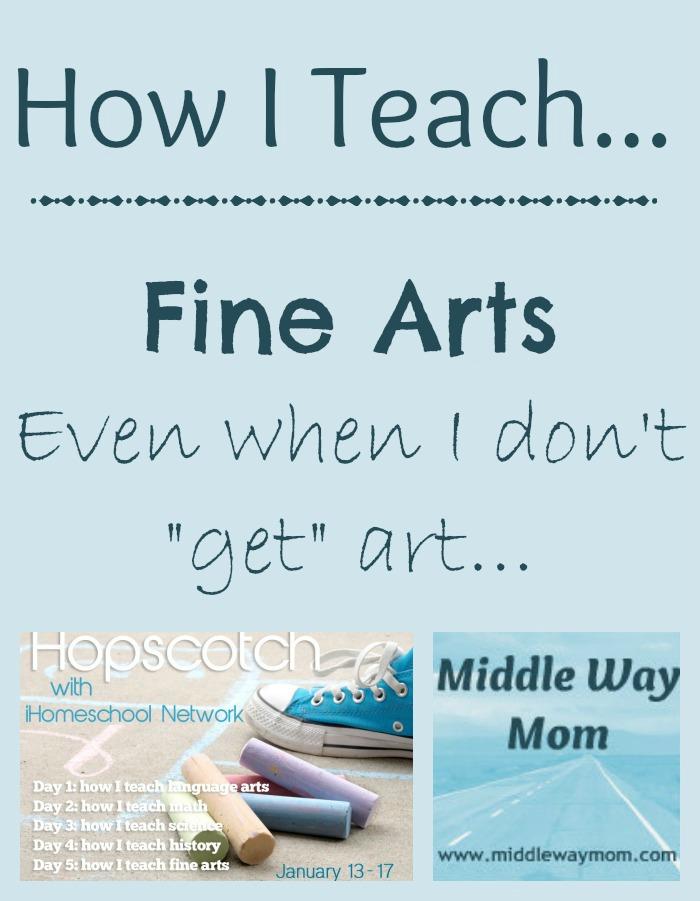 "How I Teach Fine Arts, even when I don't ""get"" art - www.MiddleWayMom.com"