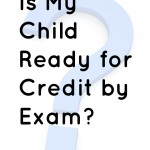 Is My Child Ready for Credit by Exam? - www.MiddleWayMom.com