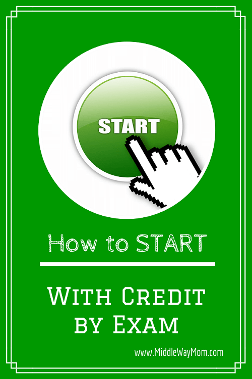 How to Start with Credit by Exam - www.MiddleWayMom.com