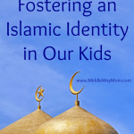 Fostering an Islamic Identity in Our Kids - www.MiddleWayMom.com