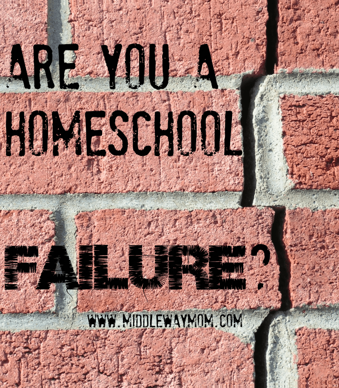 Are You a Homeschool Failure? - www.MiddleWayMom.com