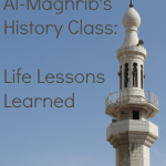 Al-Maghrib's History Class: Life Lessons Learned - www.MiddleWayMom.com