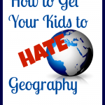 How to Get Your Kids to Hate Geography - www.MiddleWayMom.com