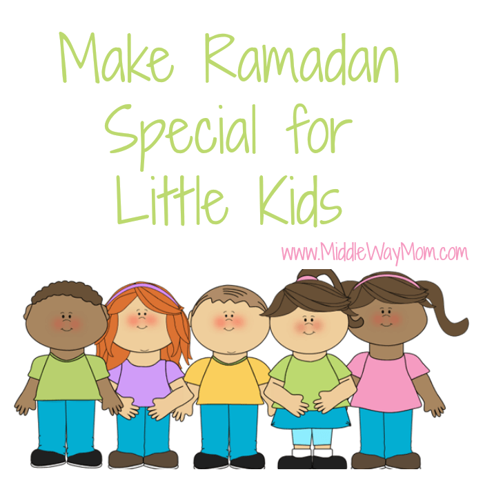 Make Ramadan Special for Little Kids - www.MiddleWayMom.com