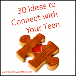 30 Ideas to Connect with Your Teen