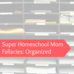 "A start of a new series! ""Super Homeschool Mom Fallacies"" Today, we talk about organization. Do you have to be a super homeschool mom to be organized? - www.MiddleWayMom.com"