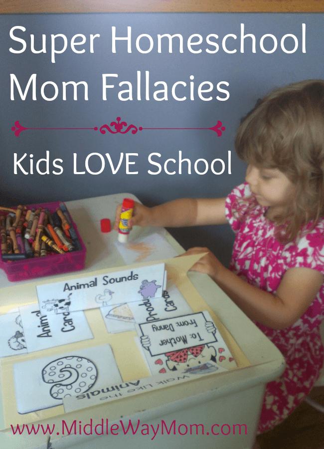 Super Homeschool Mom Fallacies: Kids LOVE School. It's not all sunshine <script srcset=