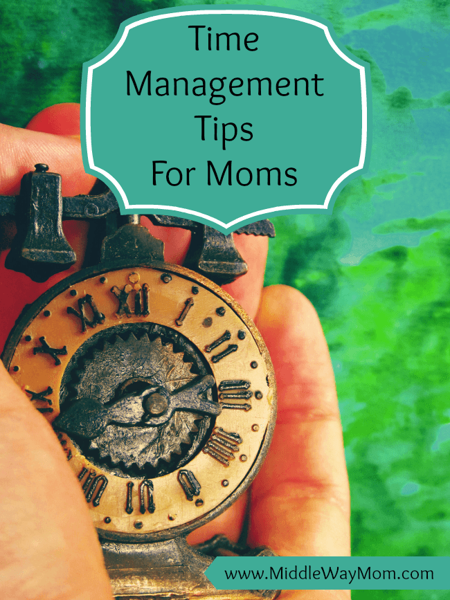 Learning Time Management for Moms - Tips, ideas, and resources - www.MiddleWayMom.com