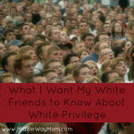 White I want my white friends to know about white privilege