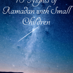 End Ramadan on a good note and maximize the last 10 nights, even with small children