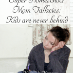 Super Homeschool Moms unite to tell you: Our kids are sometimes behind in their work, too!