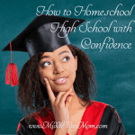 How to Homeschool High School with Confidence