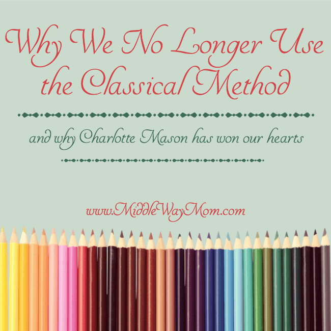 Why we are moving away from the classical homeschooling model and toward a Charlotte Mason approach. - www.MiddleWayMom.com