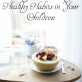 5 Ways to Encourage Healthy Habits in Your Children
