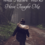 What Nature Walks Have Taught Me (hint: it's not nature study lessons!)