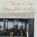 10 Things to Stop Buying and Starting Making