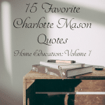 15 Favorite Charlotte Mason Quotes from Volume 1