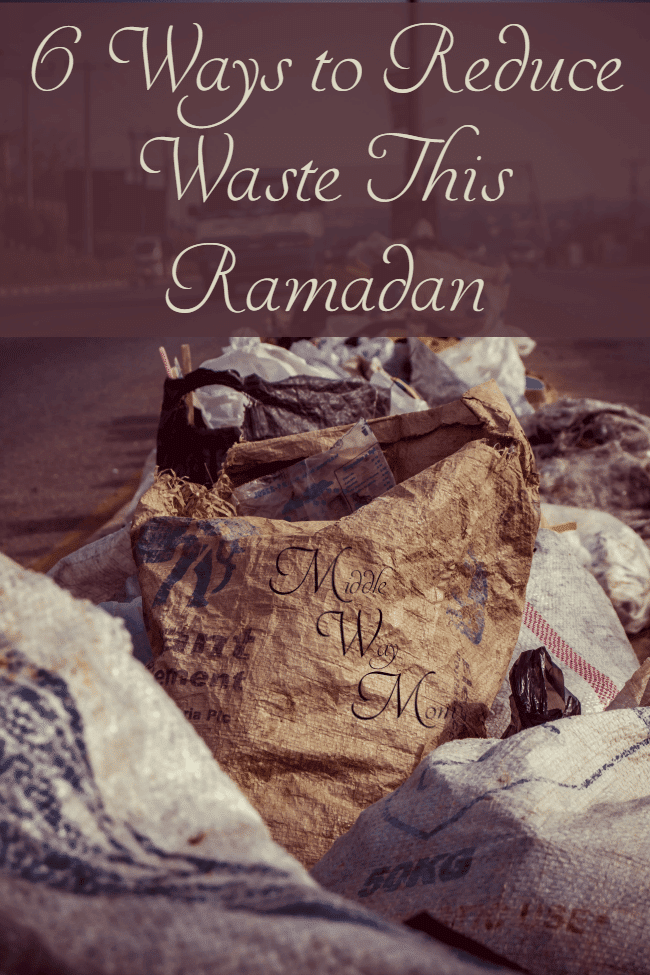 6 Easy Ways to Reduce Waste This Ramadan!