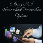 5 Easy Math Homeschool Curriculum Options