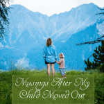 Musings After My Child Moved Out