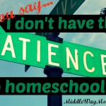 Q&A - I'm not patient enough to homeschool - www.MiddleWay Mom.com