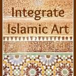Integrate Islamic art in everyday life - www.middlewaymom.com