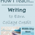 How I Teach Writing to Earn College Credit - www.MiddleWayMom.com