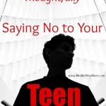 Saying No to Your Teen (Thoughtfully) - www.MiddleWayMom.com