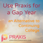 Use Praxis for a Gap Year: an Alternative to Continuing College - www.MiddleWayMom.com