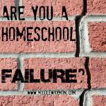 Are You a Homeschool Failure? - www.MiddleWayMom.com