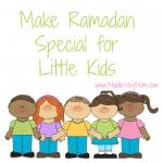 Make Ramadan Special for Little Kids - www.MiddleWayMom.com