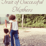 One Common Trait of Successful Mothers