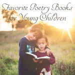 Our favorite poetry books for kids - perfect for poetry tea time with preschoolers, Kindergarteners and other young children!