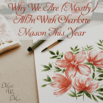 We are going (mostly) all-in with Charlotte Mason this year. No mixing and matching here. See why!